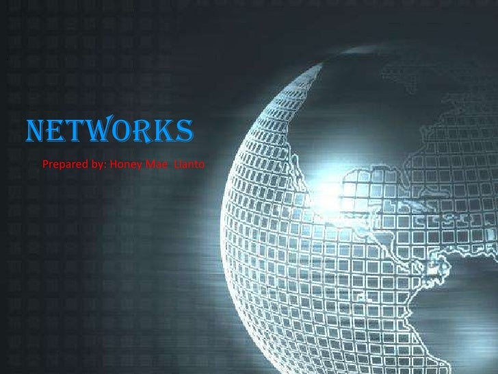Networks<br />Prepared by: Honey Mae  Llanto<br />