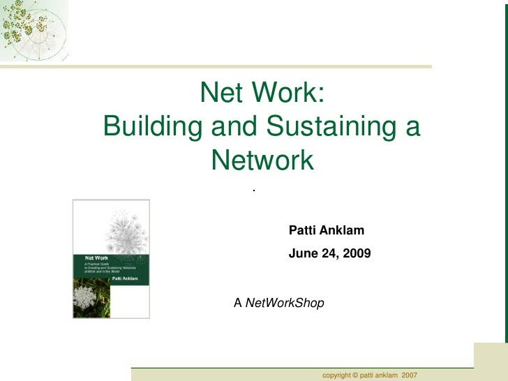 Net Work:Building and Sustaining a Network<br />Patti Anklam<br />June 24, 2009<br />A NetWorkShop<br />