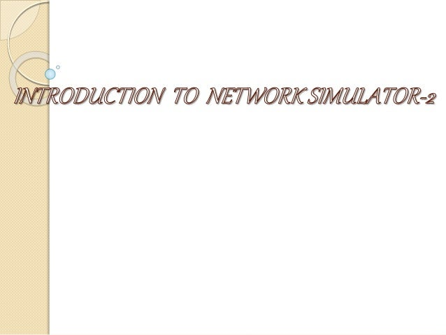 What is ns?   Object-oriented, discrete event driven network  simulator   It was normally used in wired & wireless  prot...