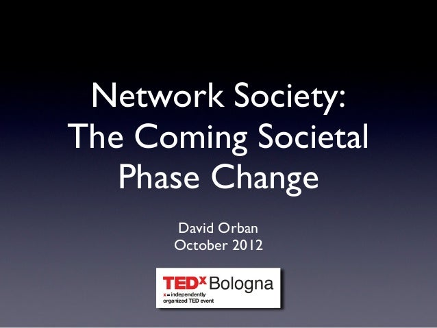 Network Society:The Coming Societal   Phase Change      David Orban      October 2012