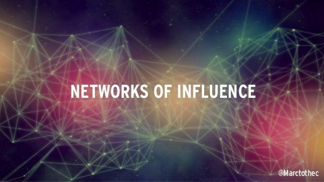 @Marctothec NETWORKS OF INFLUENCE @Marctothec