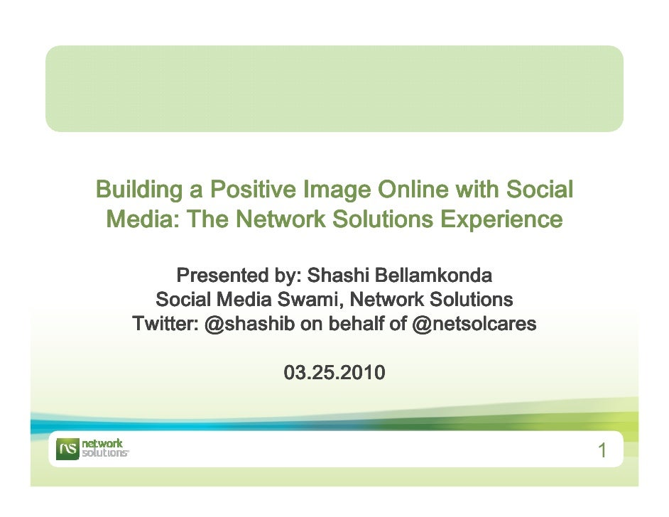 Building a Positive Image Online with Social  Media: The Network Solutions Experience          Presented by: Shashi Bellam...