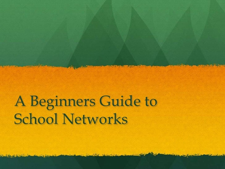 A Beginners Guide toSchool Networks