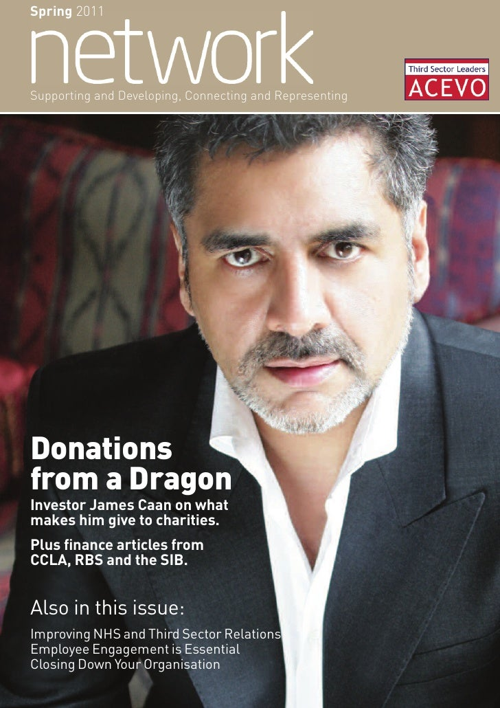 Spring 2011Supporting and Developing, Connecting and RepresentingDonationsfrom a DragonInvestor James Caan on whatmakes hi...