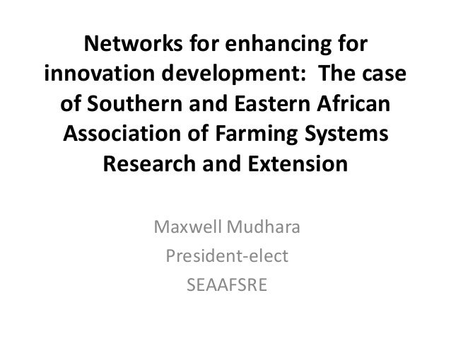 Networks for enhancing for innovation development: The case of Southern and Eastern African Association of Farming Systems...