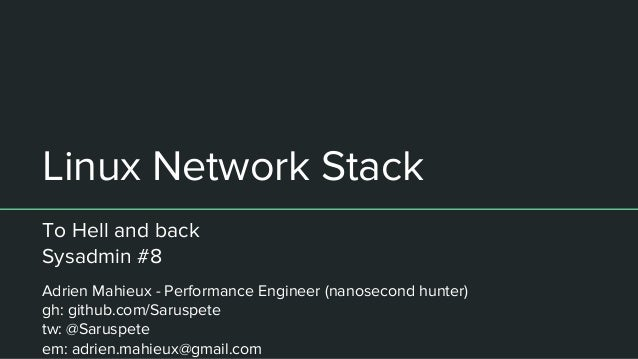 Linux Network Stack To Hell and back Sysadmin #8 Adrien Mahieux - Performance Engineer (nanosecond hunter) gh: github.com/...