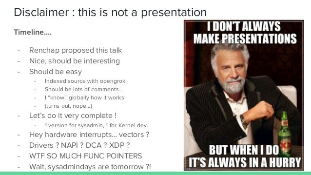 Disclaimer : this is not a presentation Timeline.... - Renchap proposed this talk - Nice, should be interesting - Should b...