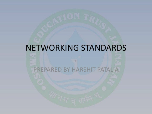 NETWORKING STANDARDS PREPARED BY HARSHIT PATALIA