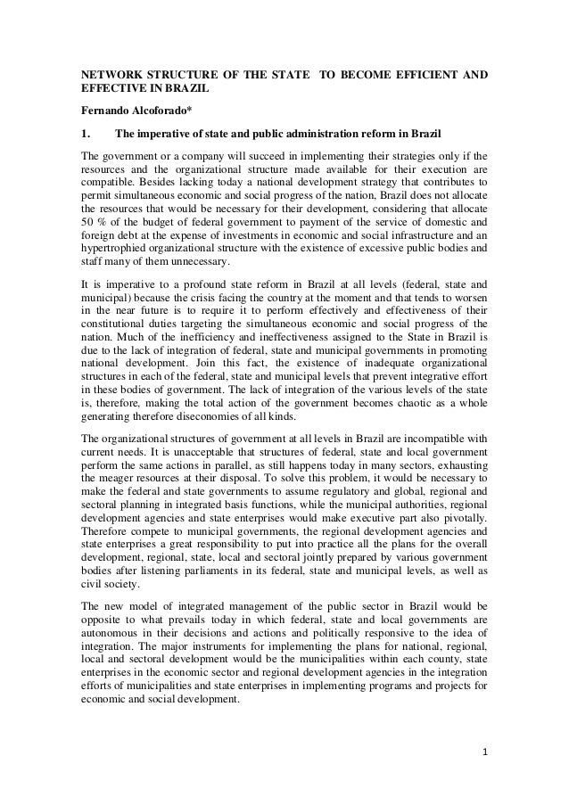 NETWORK STRUCTURE OF THE STATE TO BECOME EFFICIENT AND EFFECTIVE IN BRAZIL Fernando Alcoforado* 1.  The imperative of stat...