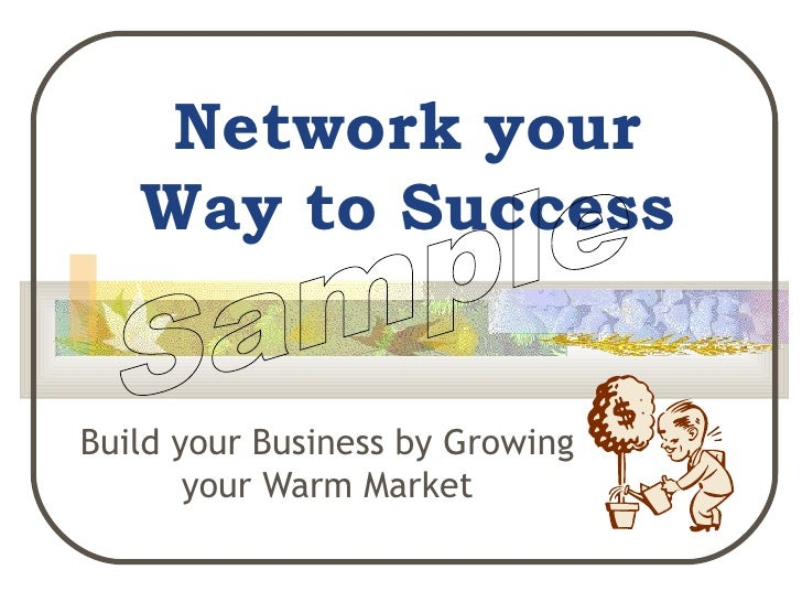 Network your Way to Success Build your Business by Growing your Warm Market Sample