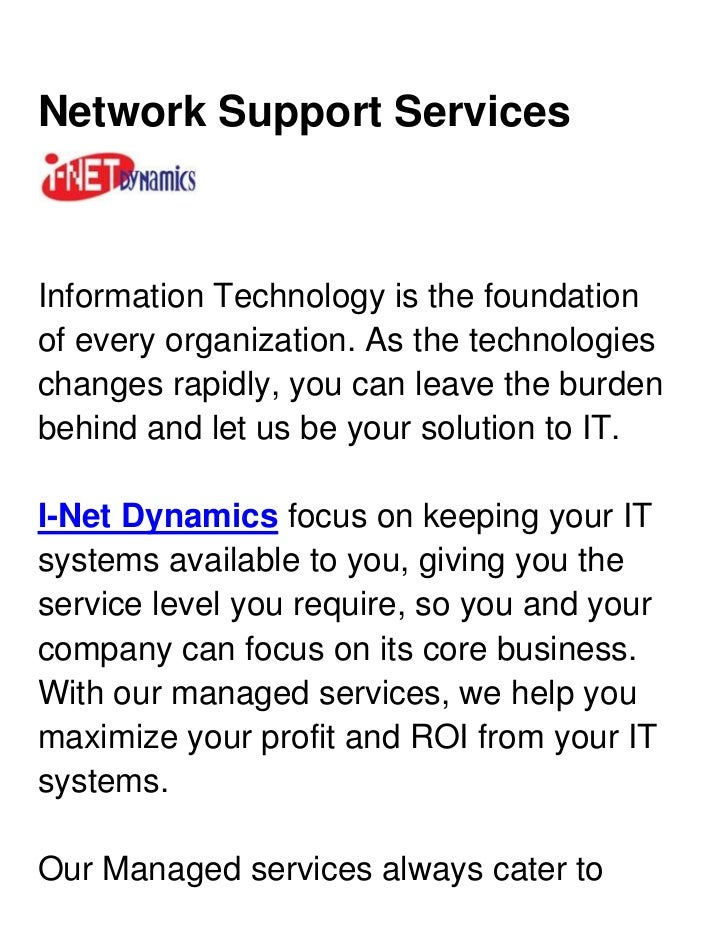 Network Support Services <br />Information Technology is the foundation of every organization. As the technologies changes...