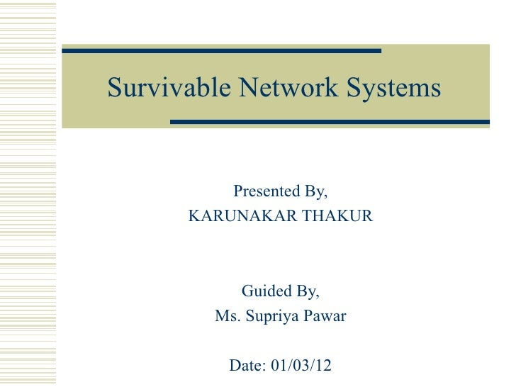 Survivable Network Systems          Presented By,      KARUNAKAR THAKUR           Guided By,        Ms. Supriya Pawar     ...