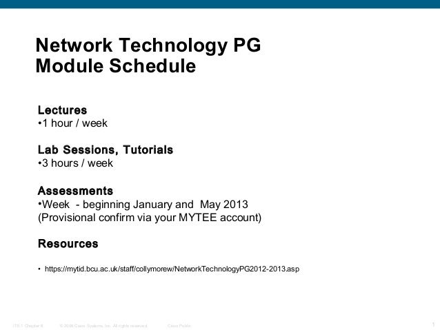 Network Technology PG Module Schedule Lectures •1 hour / week Lab Sessions, Tutorials •3 hours / week Assessments •Week - ...