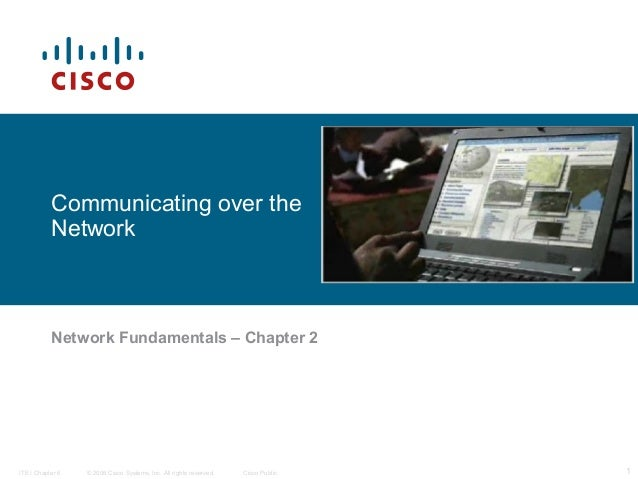 Communicating over the Network  Network Fundamentals – Chapter 2  ITE I Chapter 6  © 2006 Cisco Systems, Inc. All rights r...