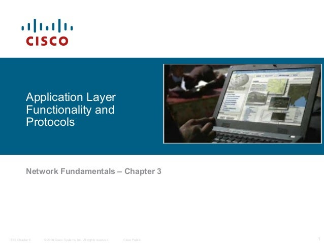 Application Layer Functionality and Protocols  Network Fundamentals – Chapter 3  ITE I Chapter 6  © 2006 Cisco Systems, In...
