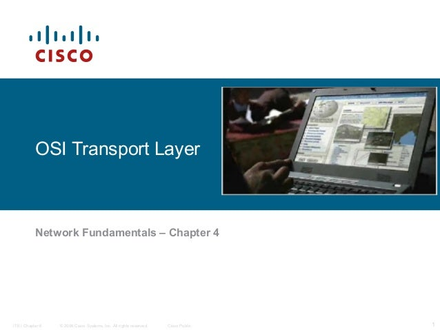 OSI Transport Layer  Network Fundamentals – Chapter 4  ITE I Chapter 6  © 2006 Cisco Systems, Inc. All rights reserved.  C...