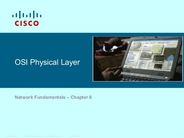 OSI Physical Layer  Network Fundamentals – Chapter 8  ITE I Chapter 6  © 2006 Cisco Systems, Inc. All rights reserved.  Ci...
