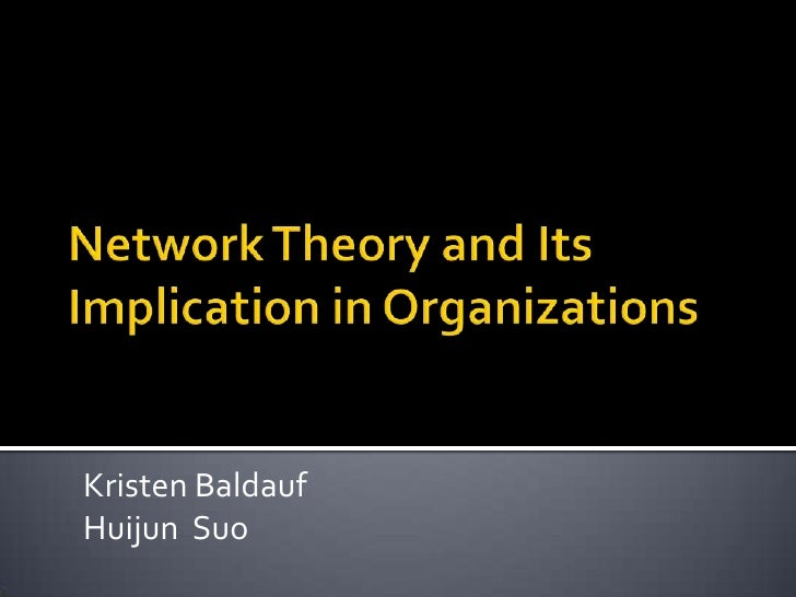 Network Theory and Its Implication in Organizations<br />Kristen Baldauf<br />HuijunSuo<br />