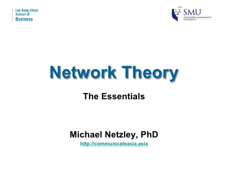 Network Theory     The Essentials  Michael Netzley, PhD    http://communicateasia.asia