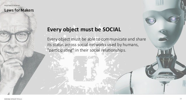 64 Every!object!must!be!SOCIAL# Every2object2must2be2able2to2communicate2and2share2 its2status2across2social2networks2used...