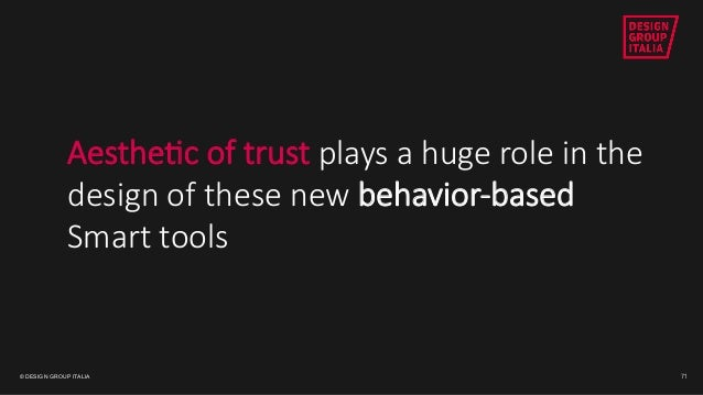 © DESIGN GROUP ITALIA 2AestheSc2of2trust2plays2a2huge2role2in2the2 design2of2these2new2behavior>based2 Smart2tools2 71