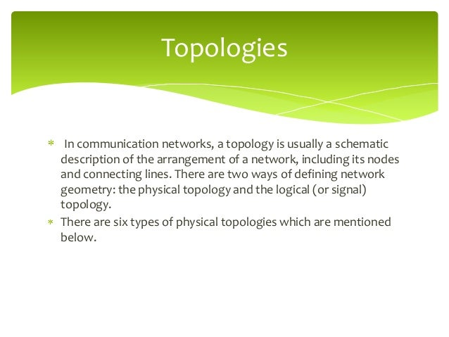 Topologies  In communication networks, a topology is usually a schematic description of the arrangement of a network, incl...