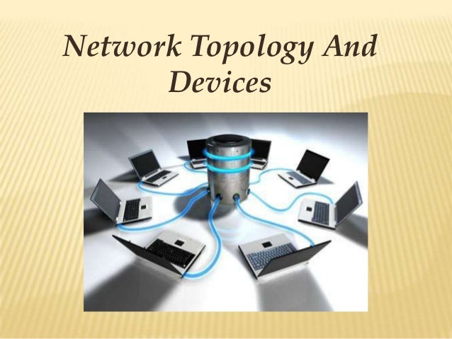 Network Topology And      Devices