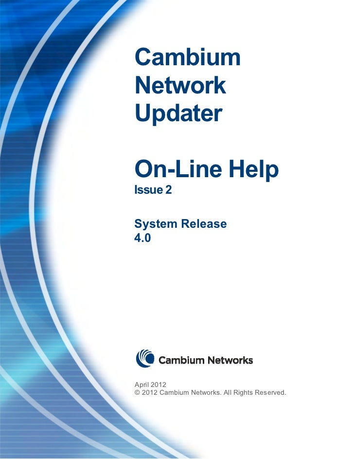 CambiumNetworkUpdaterOn-Line HelpIssue 2System Release4.0April 2012© 2012 Cambium Networks. All Rights Reserved.