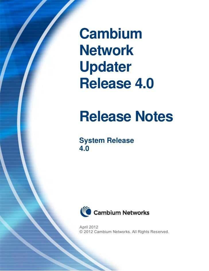 CambiumNetworkUpdaterRelease 4.0Release NotesSystem Release4.0April 2012© 2012 Cambium Networks. All Rights Reserved.