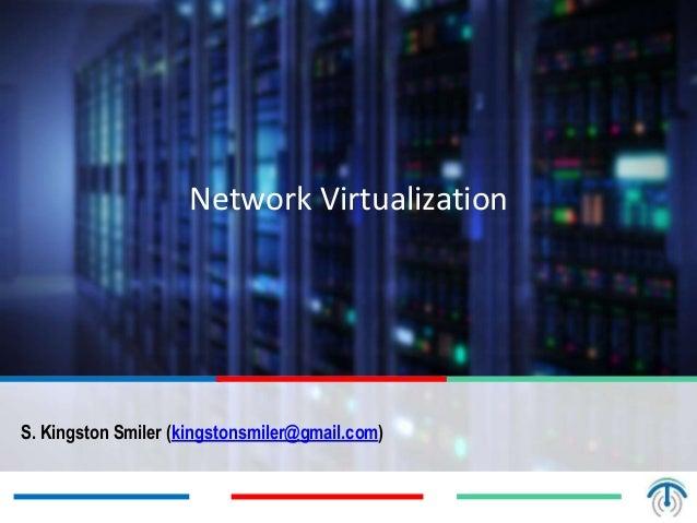 Network Virtualization S. Kingston Smiler (kingstonsmiler@gmail.com)
