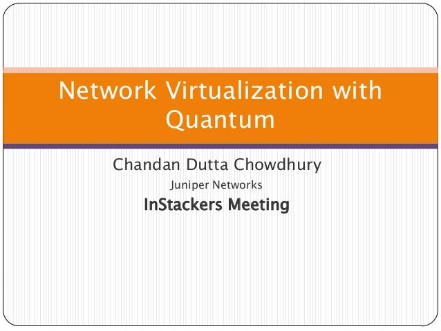 Network Virtualization with        Quantum    Chandan Dutta Chowdhury          Juniper Networks       InStackers Meeting