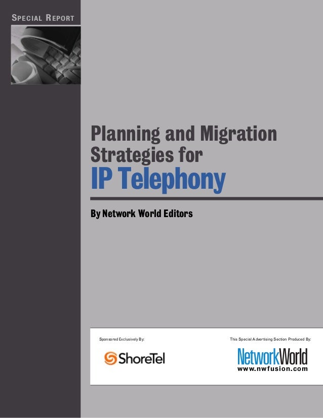 S PECIAL R EPORT                   Planning and Migration                   Strategies for                   IP Telephony ...