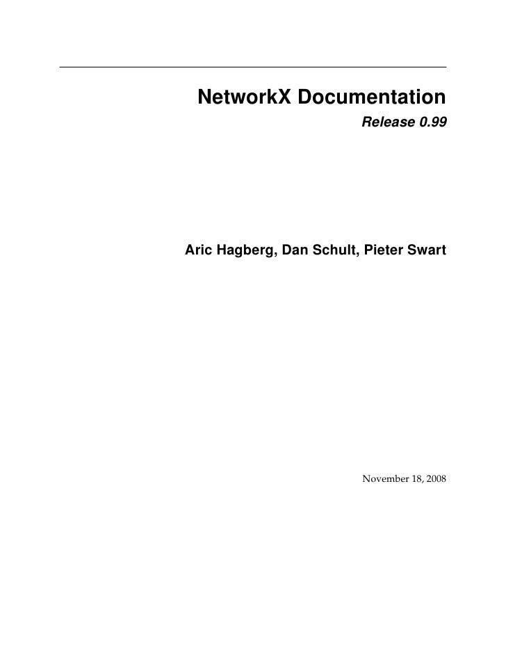NetworkX Documentation                         Release 0.99Aric Hagberg, Dan Schult, Pieter Swart                         ...