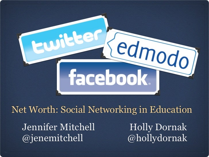 Net Worth: Social Networking in Education  Jennifer Mitchell       Holly Dornak   @jenemitchell           @hollydornak