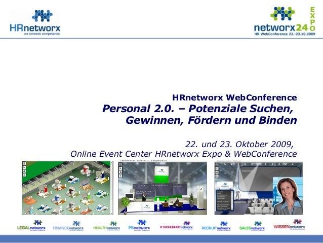 HRnetworx WebConference Personal 2.0. – Potenziale Suchen, Gewinnen, Fördern und Binden 22. und 23. Oktober 2009, Online E...