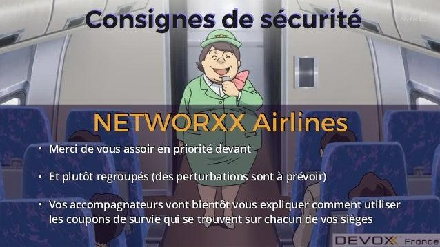 #DevoxxFR #networxx Consignes de sécurité • Merci de vous assoir en priorité devant • Et plutôt regroupés (des perturbatio...