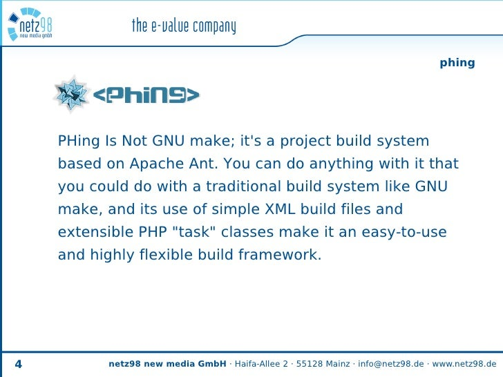 phing         PHing Is Not GNU make; it's a project build system     based on Apache Ant. You can do anything with it that...