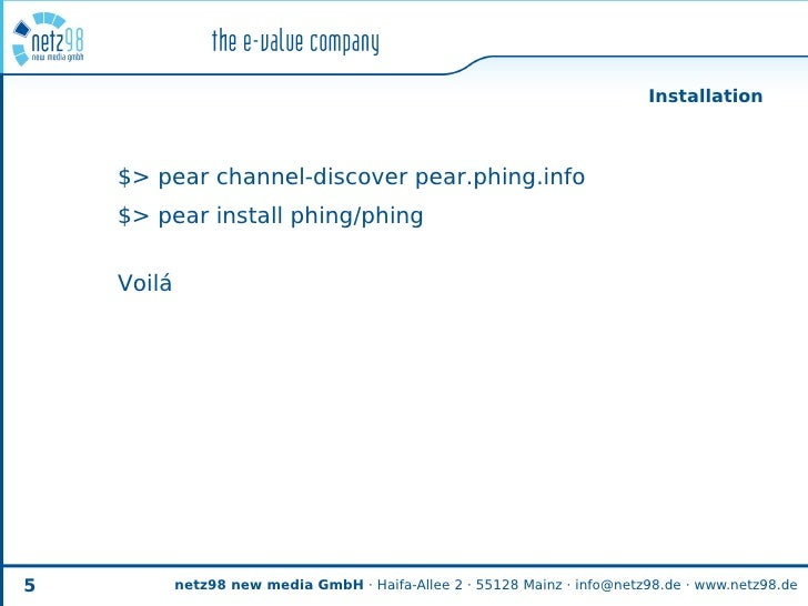 Installation        $> pear channel-discover pear.phing.info     $> pear install phing/phing       Voilá     5           n...