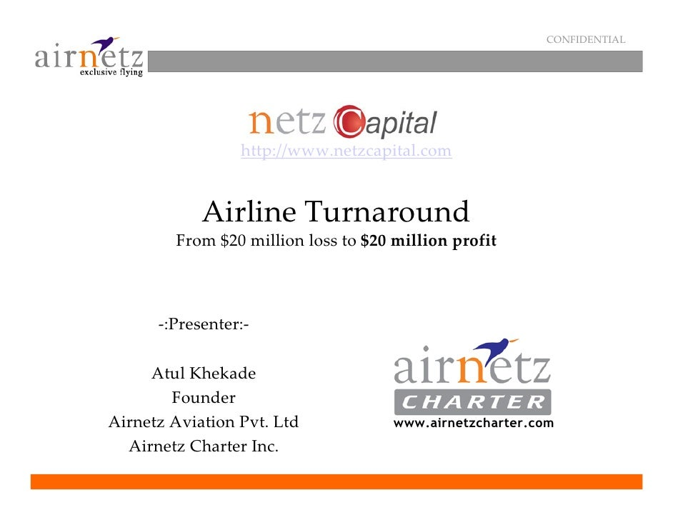CONFIDENTIAL                      http://www.netzcapital.com               Airline Turnaround         From $20 million los...