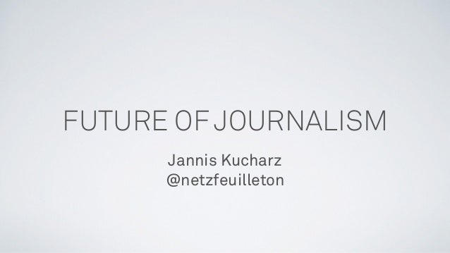 FUTURE OF JOURNALISM Jannis Kucharz @netzfeuilleton