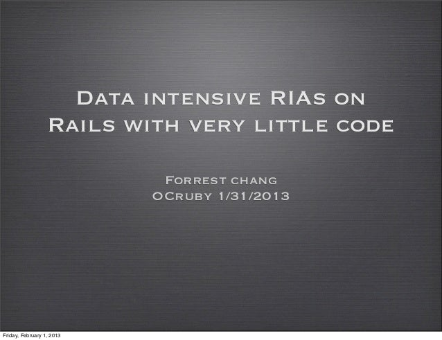 Data intensive RIAs on                  Rails with very little code                            Forrest chang              ...