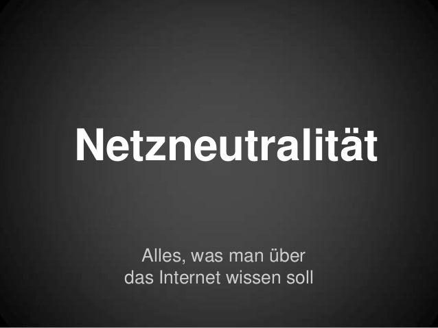 NetzneutralitätAlles, was man überdas Internet wissen soll