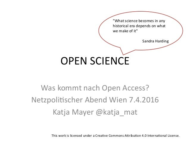 OPEN  SCIENCE   Was  kommt  nach  Open  Access?   Netzpoli:scher  Abend  Wien  7.4.2016   Katja  M...