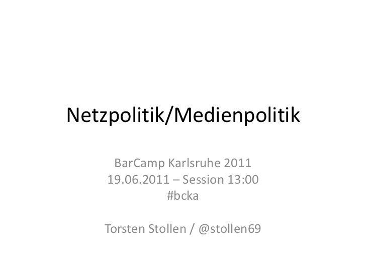 Netzpolitik/Medienpolitik<br />BarCamp Karlsruhe 2011<br />19.06.2011 – Session 13:00<br />#bcka<br />Torsten Stollen / @s...
