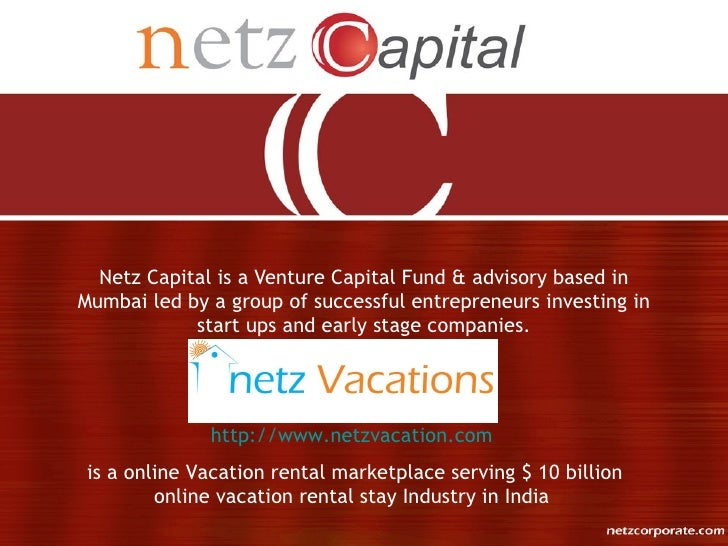 Netz Capital is a Venture Capital Fund & advisory based in Mumbai led by a group of successful entrepreneurs investing in ...