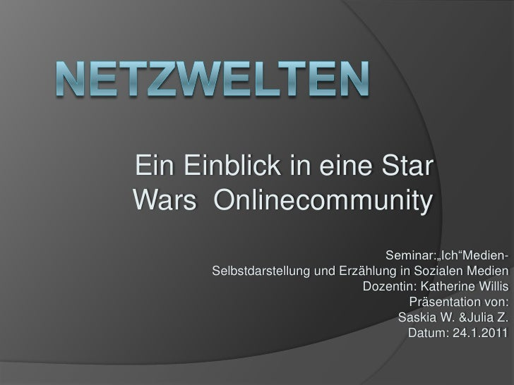 """Netzwelten<br />Ein Einblick in eine Star WarsOnlinecommunity<br />Seminar:""""Ich""""Medien-<br />Selbstdarstellung und Erzä..."""