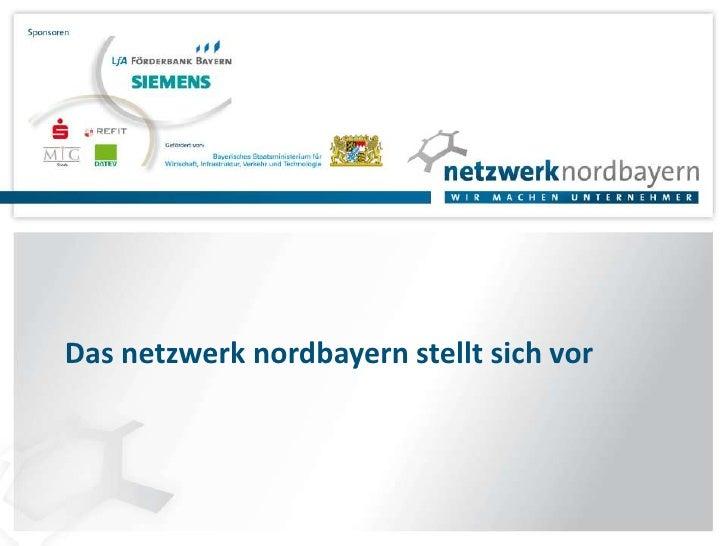 Das netzwerk nordbayern stellt sich vor<br />