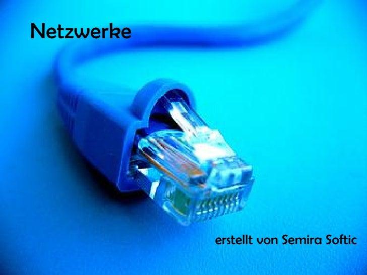 Netzwerke erstellt von Semira Softic