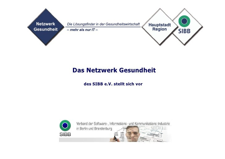 Ihr IT-Partner für Banklösungen aus Berlin Das Netzwerk Gesundheit      des SIBB e.V. stellt sich vor