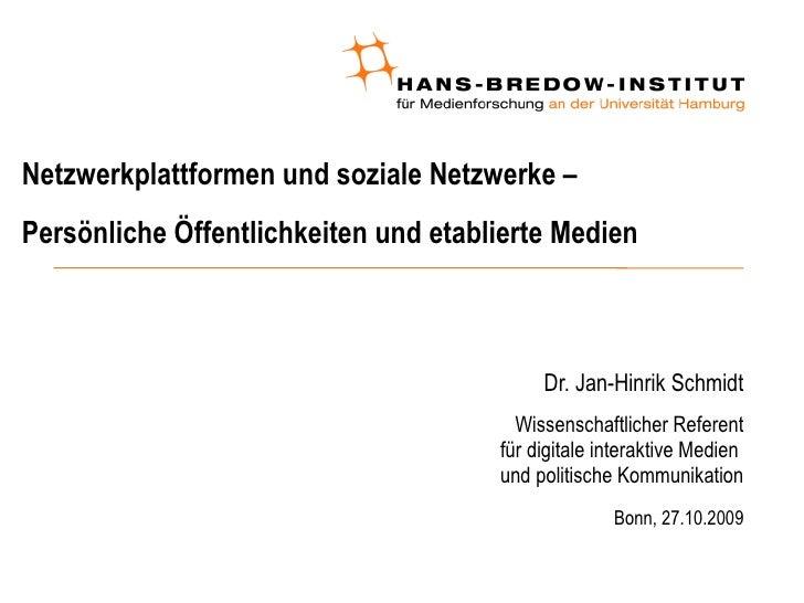 Netzwerkplattformen und soziale Netzwerke –  Persönliche Öffentlichkeiten und etablierte Medien <ul><ul><li>Dr. Jan-Hinrik...